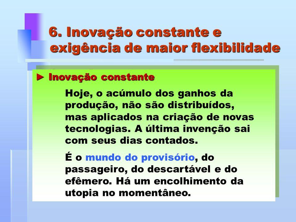 6. Inovação constante e exigência de maior flexibilidade