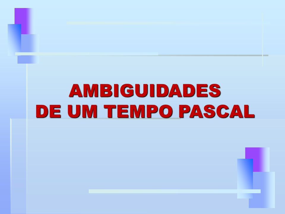 AMBIGUIDADES DE UM TEMPO PASCAL