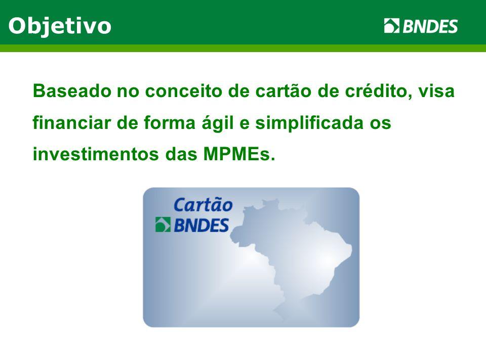ObjetivoBaseado no conceito de cartão de crédito, visa financiar de forma ágil e simplificada os investimentos das MPMEs.