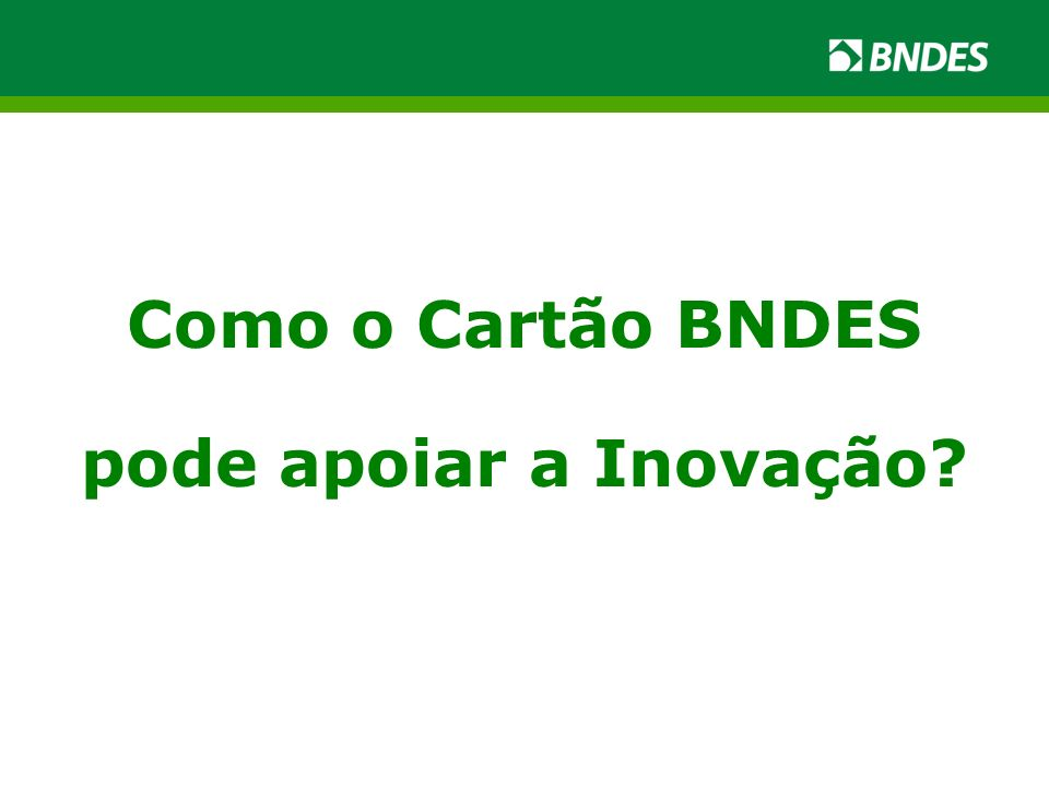 Como o Cartão BNDES pode apoiar a Inovação