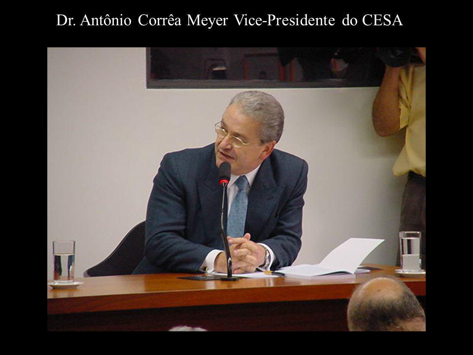 Dr. Antônio Corrêa Meyer Vice-Presidente do CESA