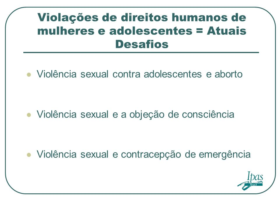 Violações de direitos humanos de mulheres e adolescentes = Atuais Desafios