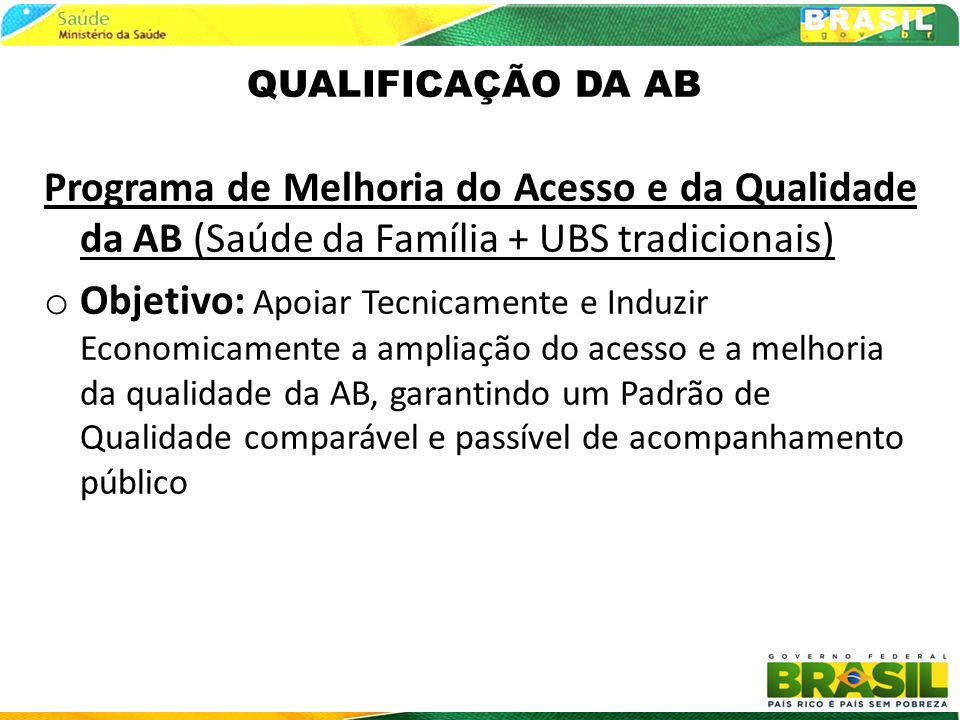 QUALIFICAÇÃO DA ABPrograma de Melhoria do Acesso e da Qualidade da AB (Saúde da Família + UBS tradicionais)