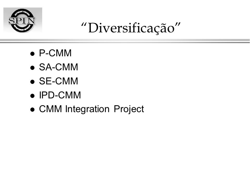 Diversificação P-CMM SA-CMM SE-CMM IPD-CMM CMM Integration Project