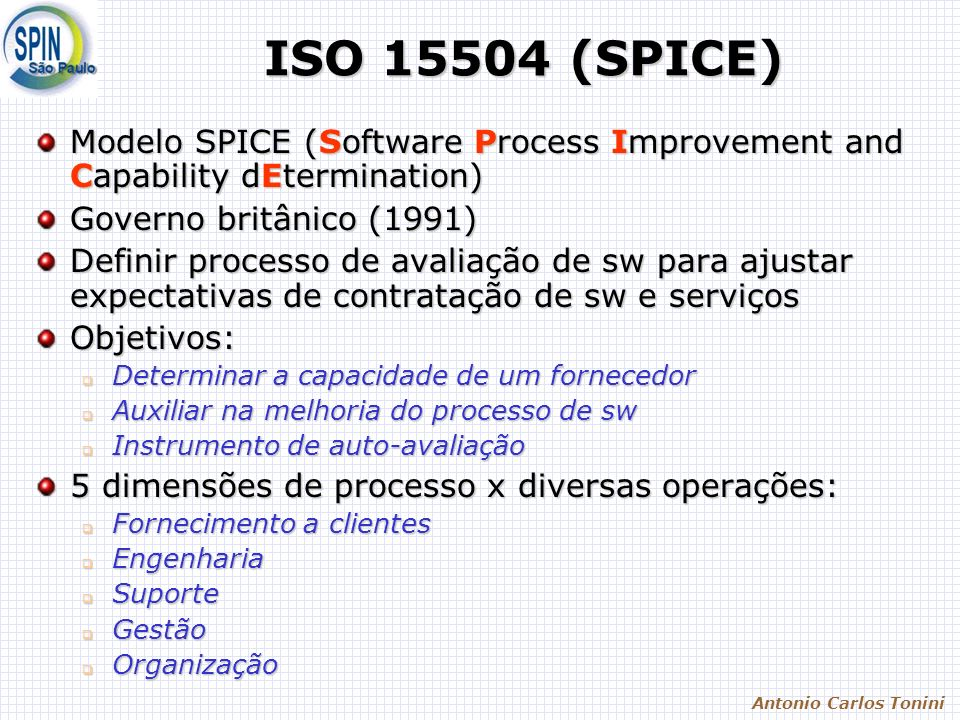 ISO 15504 (SPICE) Modelo SPICE (Software Process Improvement and Capability dEtermination) Governo britânico (1991)