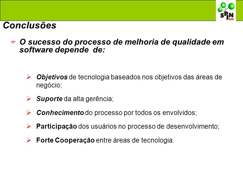 ConclusõesO sucesso do processo de melhoria de qualidade em software depende de: