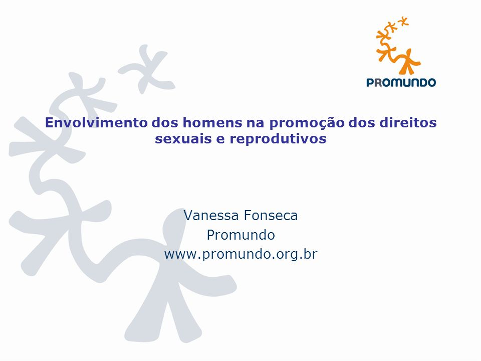 Vanessa Fonseca Promundo www.promundo.org.br