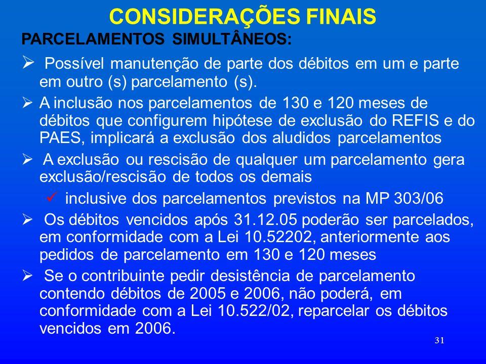 CONSIDERAÇÕES FINAIS PARCELAMENTOS SIMULTÂNEOS: Possível manutenção de parte dos débitos em um e parte em outro (s) parcelamento (s).
