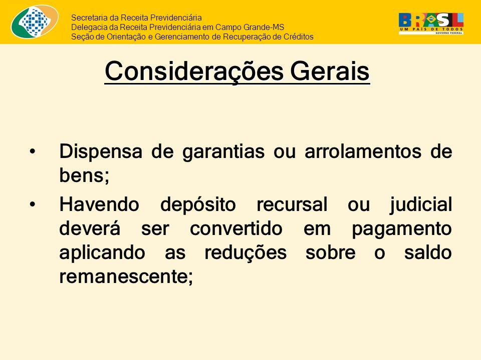 Considerações Gerais Dispensa de garantias ou arrolamentos de bens;