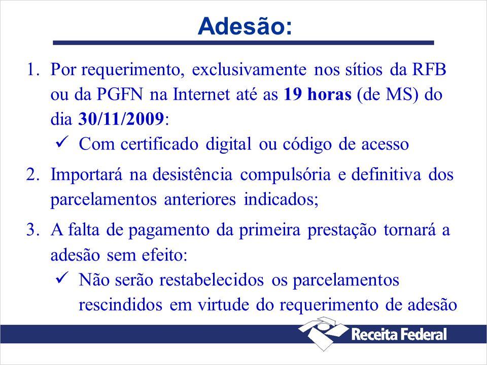 Adesão: Por requerimento, exclusivamente nos sítios da RFB ou da PGFN na Internet até as 19 horas (de MS) do dia 30/11/2009: