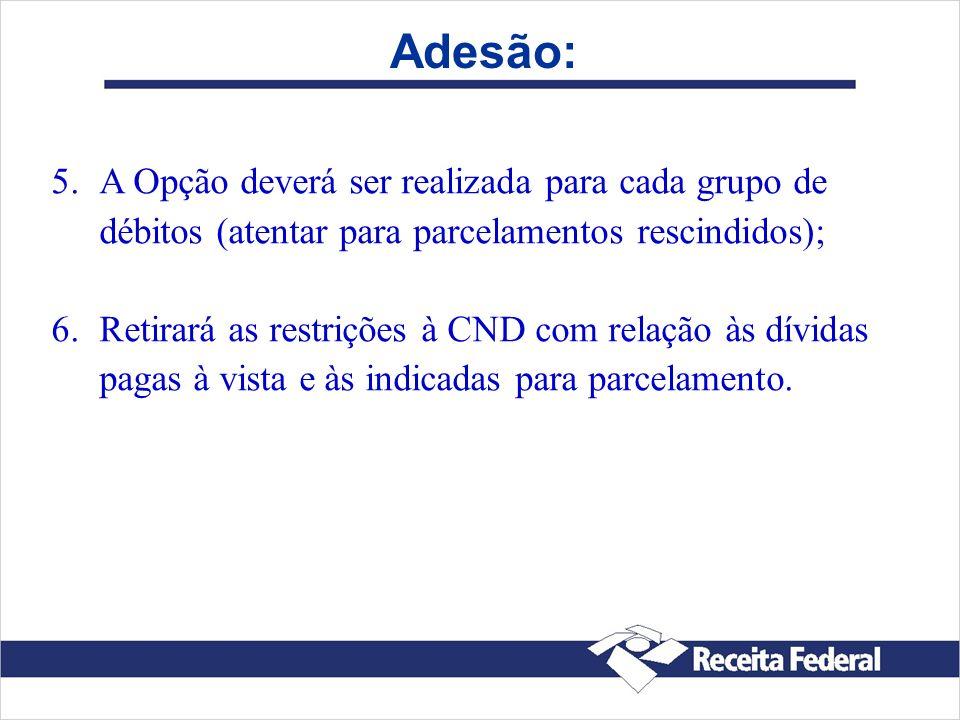 Adesão:A Opção deverá ser realizada para cada grupo de débitos (atentar para parcelamentos rescindidos);