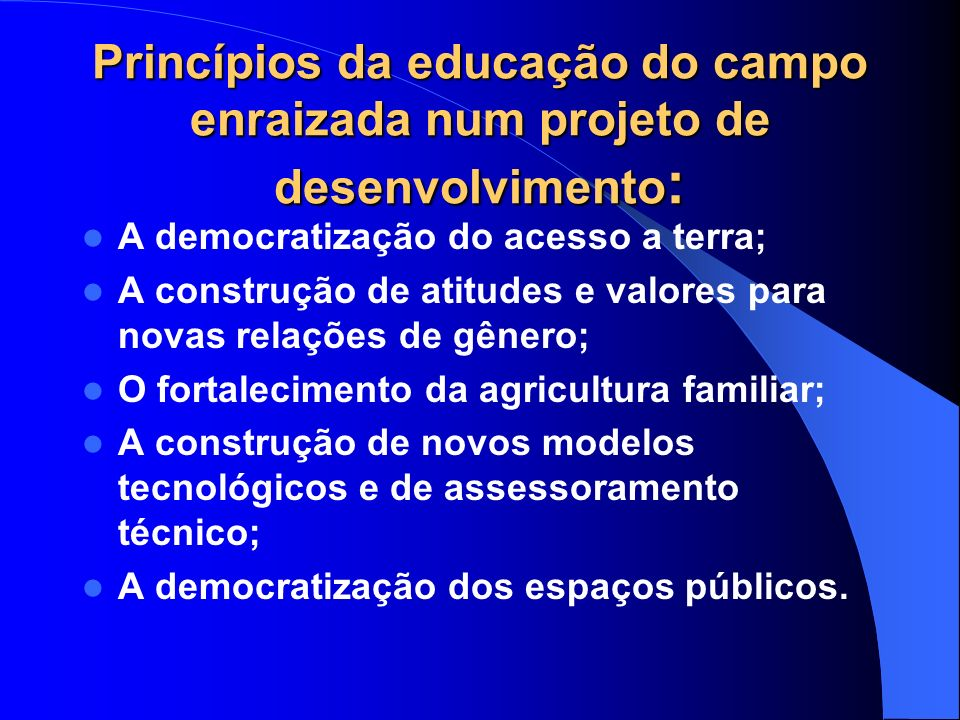 Princípios da educação do campo enraizada num projeto de desenvolvimento: