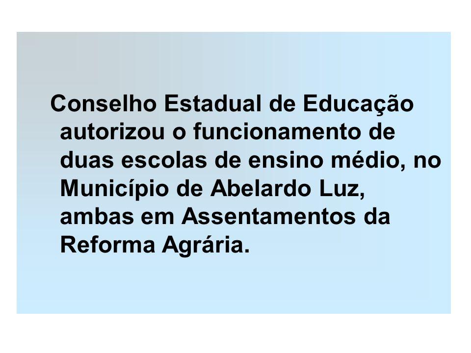 Conselho Estadual de Educação autorizou o funcionamento de duas escolas de ensino médio, no Município de Abelardo Luz, ambas em Assentamentos da Reforma Agrária.