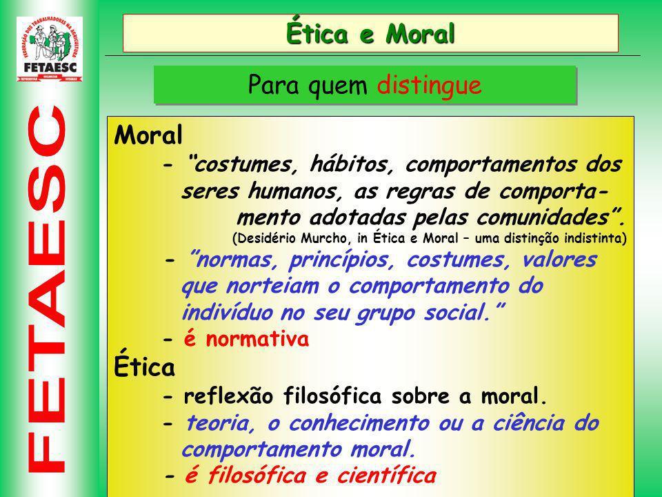 Ética e Moral Para quem distingue Moral Ética