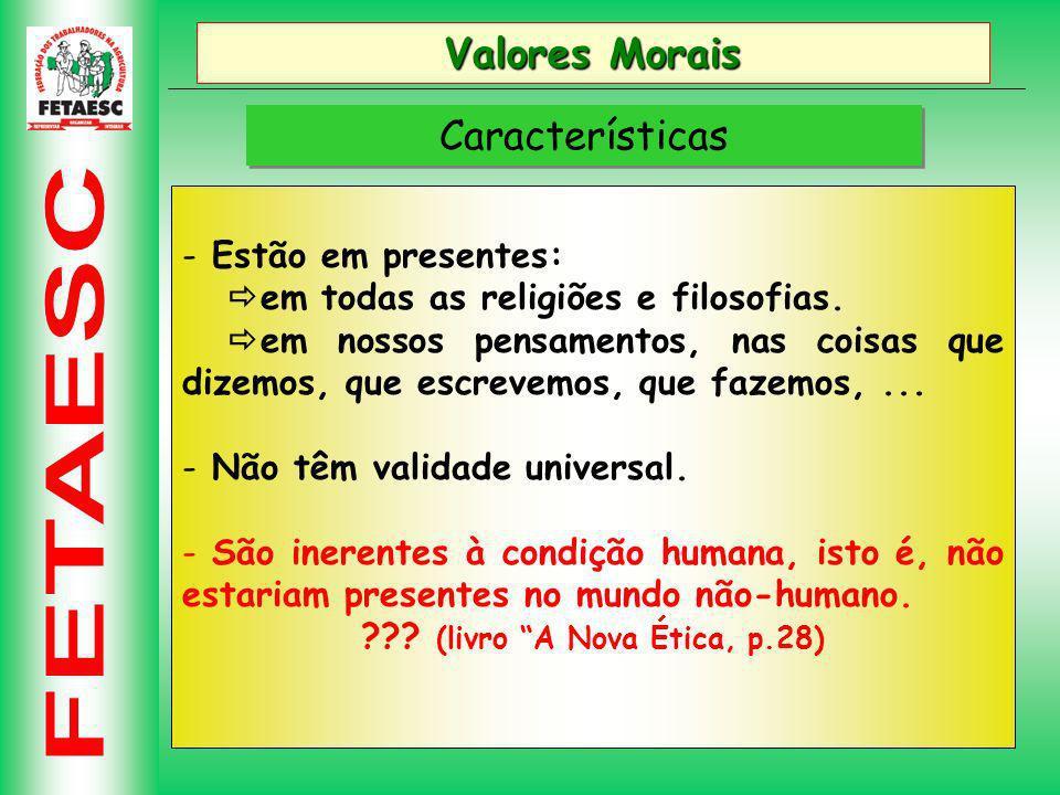 Valores Morais Características Estão em presentes: