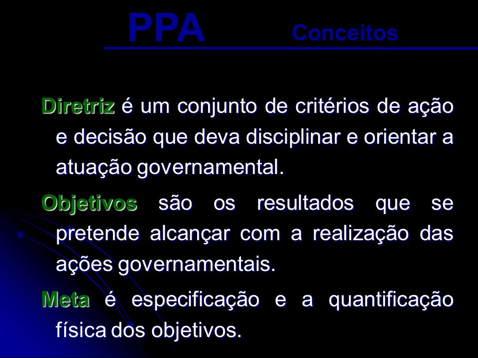 PPA Conceitos. Diretriz é um conjunto de critérios de ação e decisão que deva disciplinar e orientar a atuação governamental.