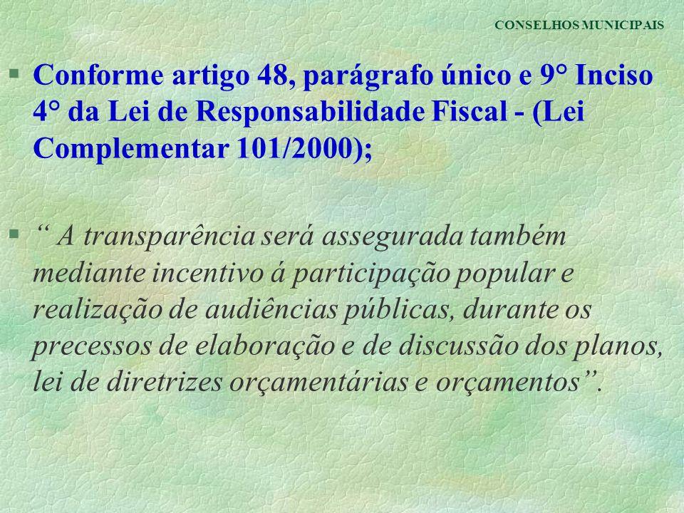 CONSELHOS MUNICIPAIS Conforme artigo 48, parágrafo único e 9° Inciso 4° da Lei de Responsabilidade Fiscal - (Lei Complementar 101/2000);