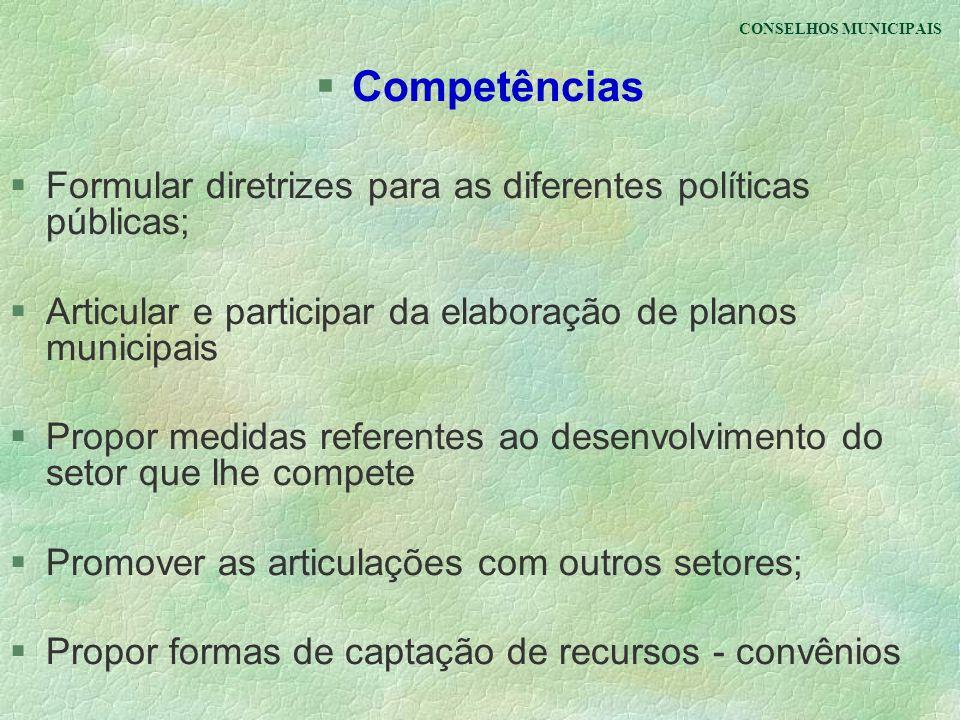 CONSELHOS MUNICIPAIS Competências. Formular diretrizes para as diferentes políticas públicas;