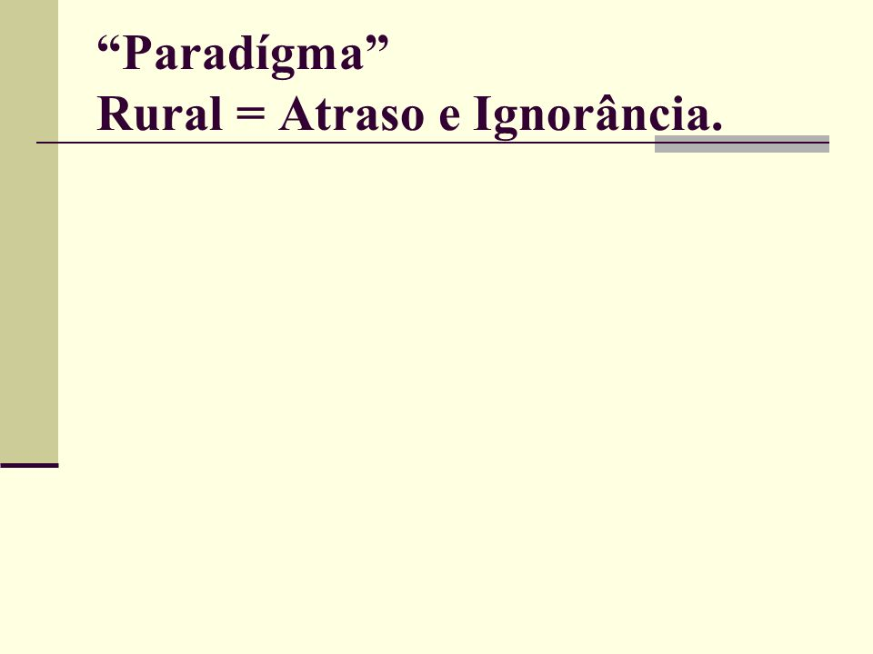 Paradígma Rural = Atraso e Ignorância.