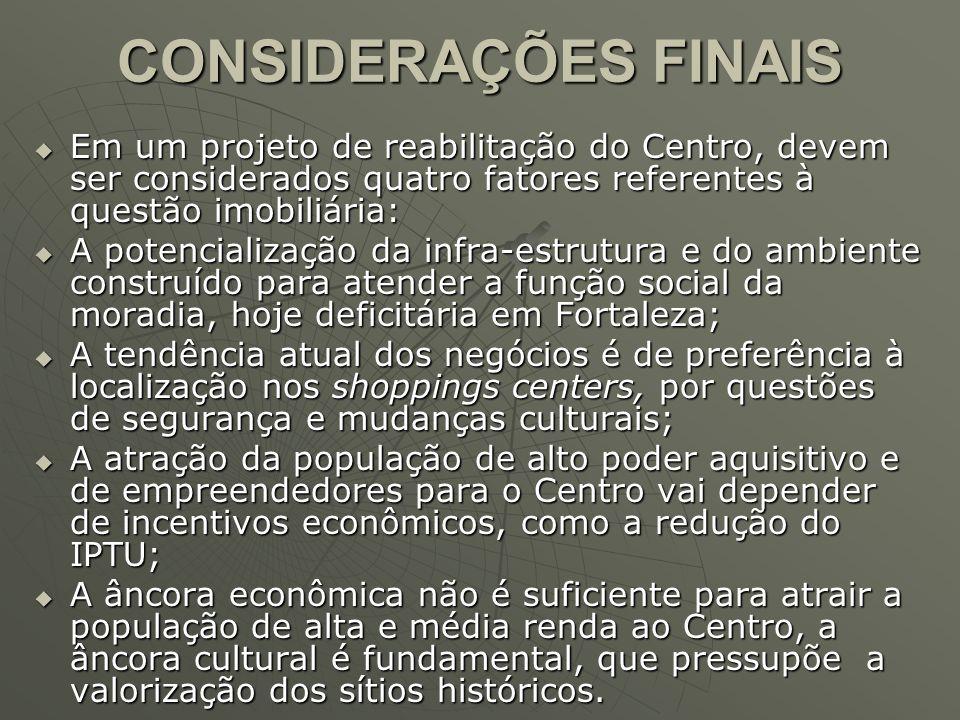 CONSIDERAÇÕES FINAIS Em um projeto de reabilitação do Centro, devem ser considerados quatro fatores referentes à questão imobiliária: