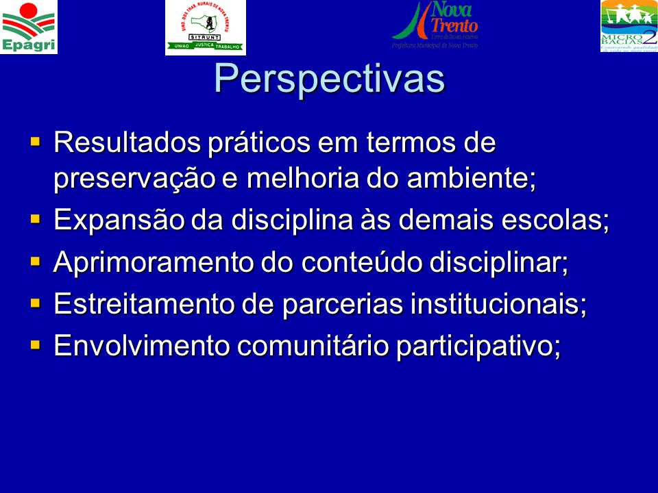PerspectivasResultados práticos em termos de preservação e melhoria do ambiente; Expansão da disciplina às demais escolas;