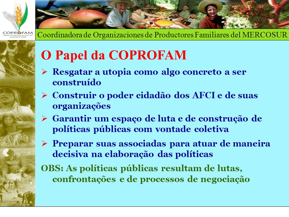 O Papel da COPROFAM Resgatar a utopia como algo concreto a ser construído. Construir o poder cidadão dos AFCI e de suas organizações.