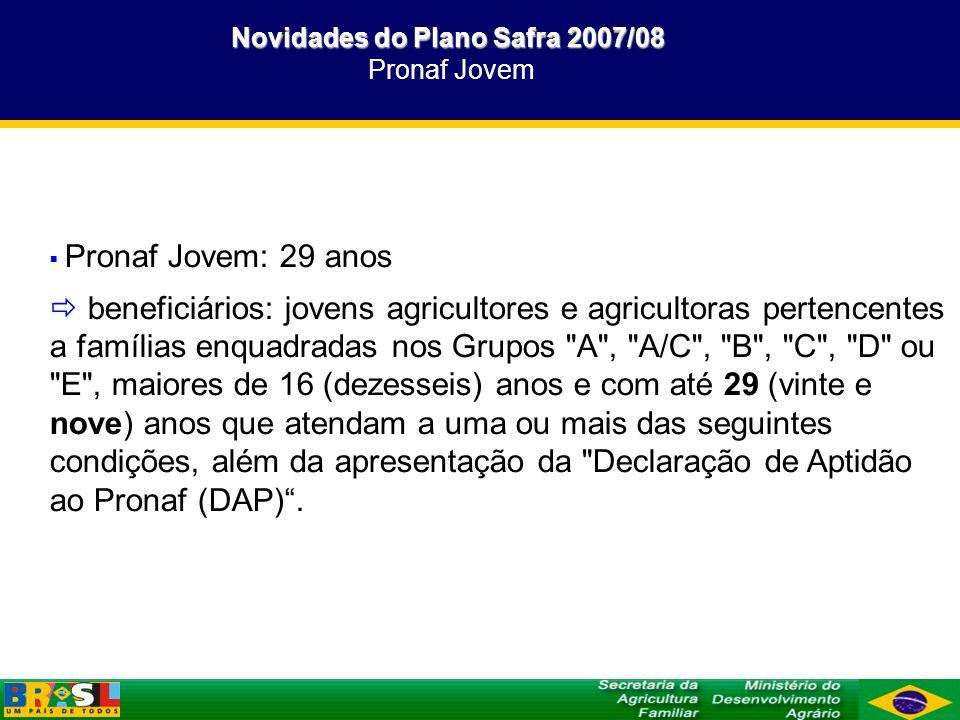 Novidades do Plano Safra 2007/08 Pronaf Jovem