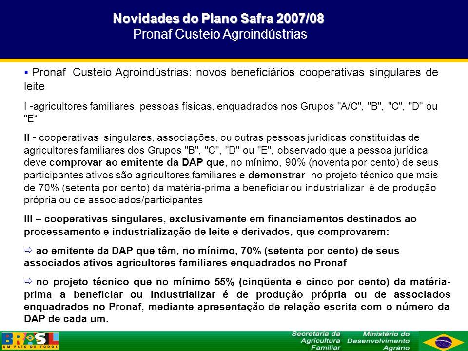 Novidades do Plano Safra 2007/08 Pronaf Custeio Agroindústrias
