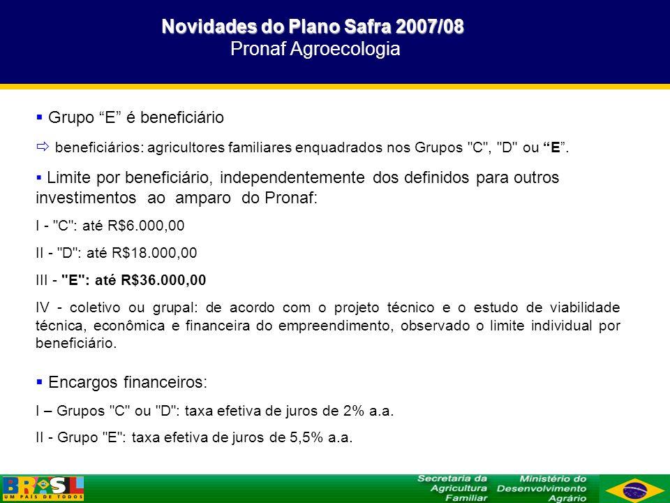 Novidades do Plano Safra 2007/08 Pronaf Agroecologia