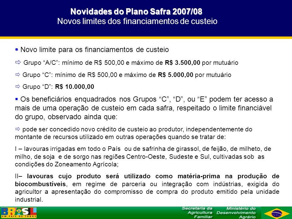 Novidades do Plano Safra 2007/08 Novos limites dos financiamentos de custeio