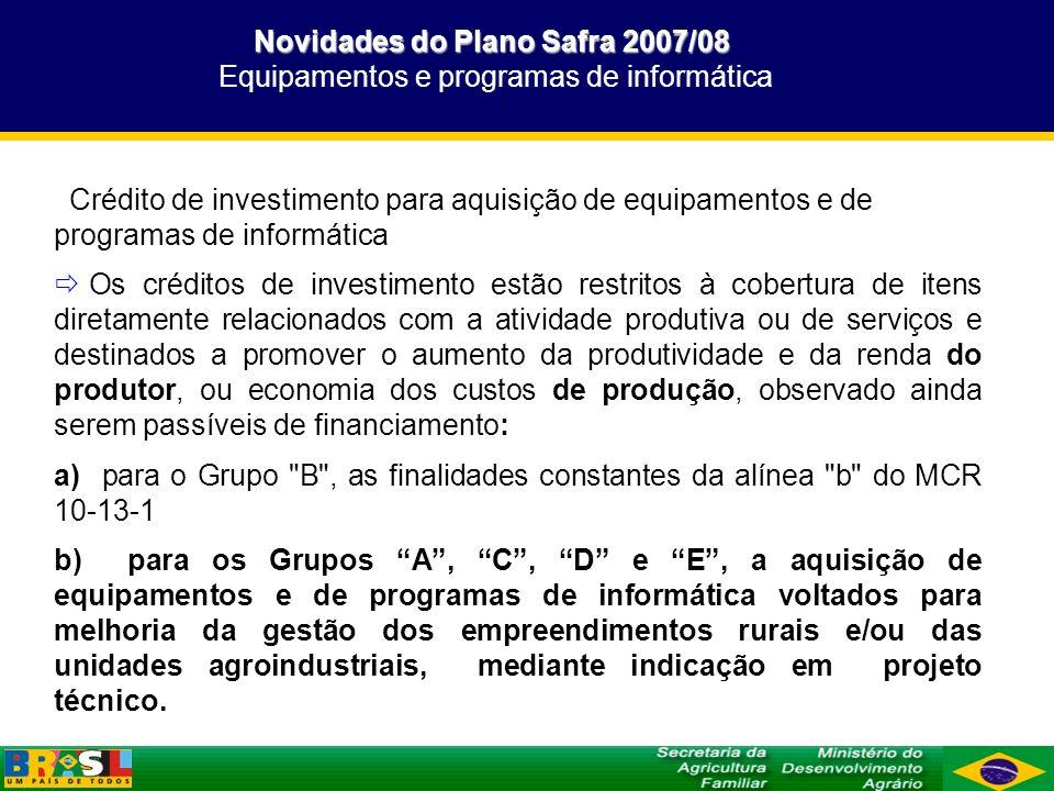 Novidades do Plano Safra 2007/08 Equipamentos e programas de informática
