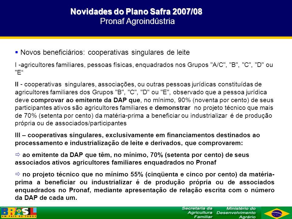 Novidades do Plano Safra 2007/08 Pronaf Agroindústria