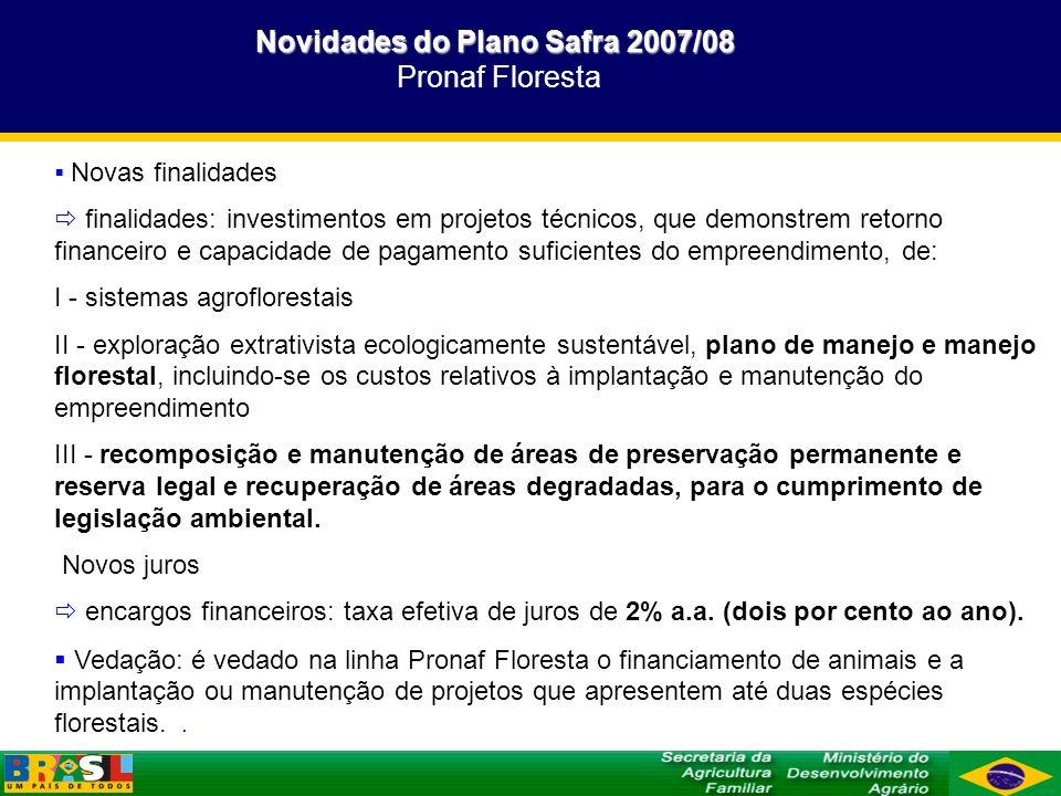 Novidades do Plano Safra 2007/08 Pronaf Floresta