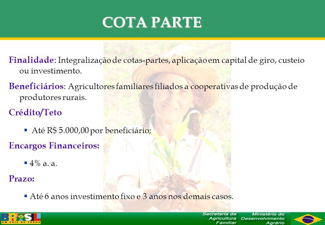 COTA PARTE Finalidade: Integralização de cotas-partes, aplicação em capital de giro, custeio ou investimento.