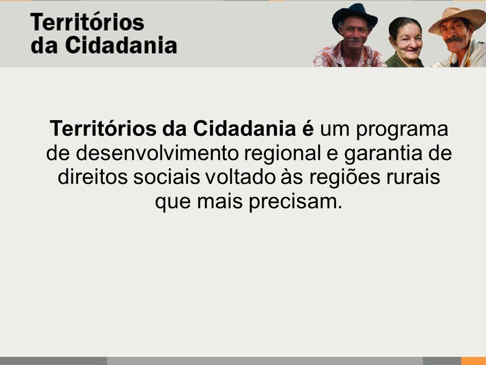 Territórios da Cidadania é um programa de desenvolvimento regional e garantia de direitos sociais voltado às regiões rurais que mais precisam.