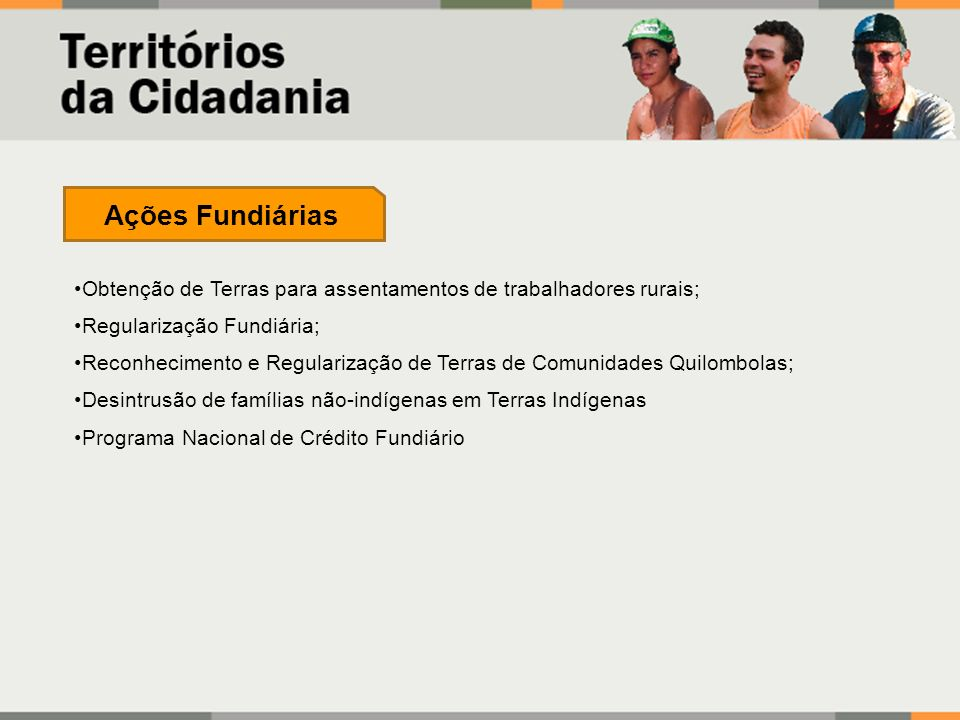 Ações Fundiárias Obtenção de Terras para assentamentos de trabalhadores rurais; Regularização Fundiária;