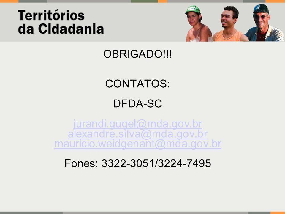 OBRIGADO!!!CONTATOS: DFDA-SC. jurandi.gugel@mda.gov.br. alexandre.silva@mda.gov.br. mauricio.weidgenant@mda.gov.br.