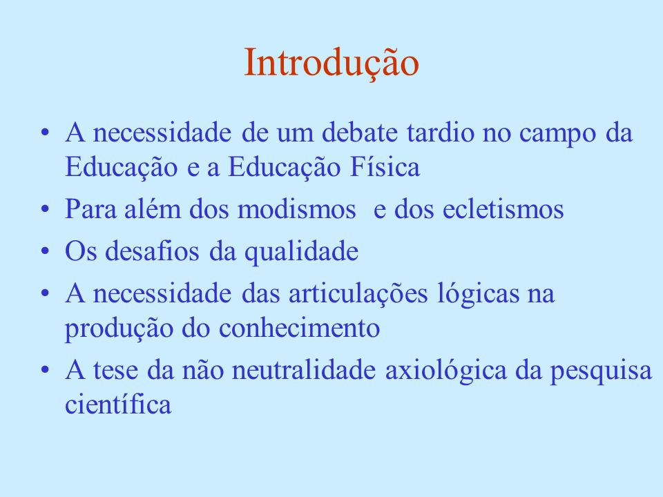 IntroduçãoA necessidade de um debate tardio no campo da Educação e a Educação Física. Para além dos modismos e dos ecletismos.