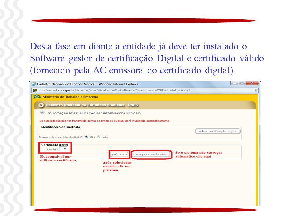 Desta fase em diante a entidade já deve ter instalado o Software gestor de certificação Digital e certificado válido (fornecido pela AC emissora do certificado digital)
