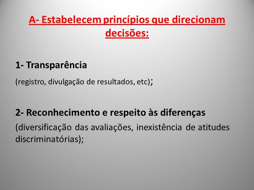 A- Estabelecem princípios que direcionam decisões:
