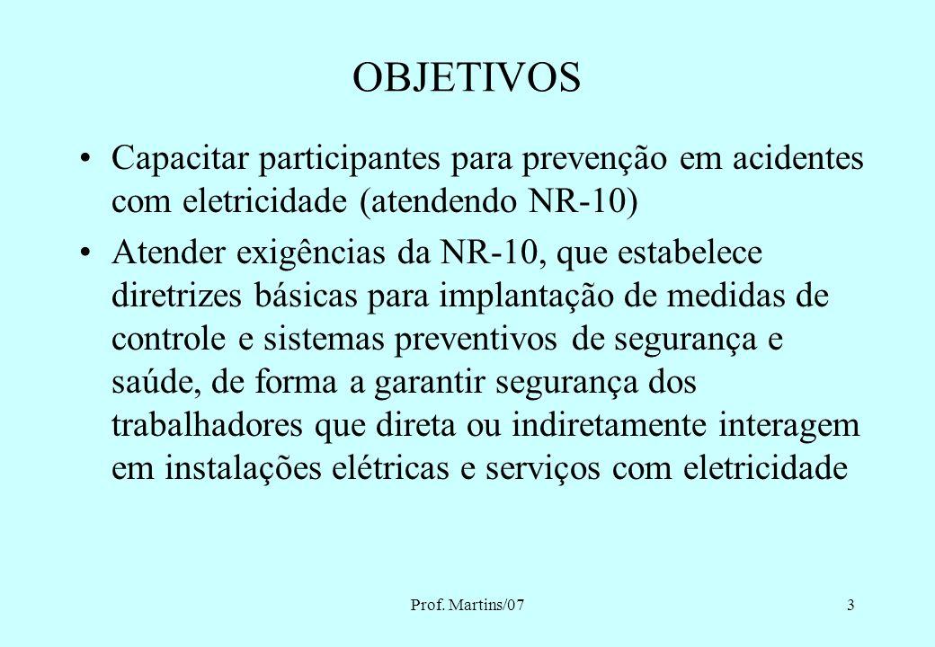 OBJETIVOS Capacitar participantes para prevenção em acidentes com eletricidade (atendendo NR-10)