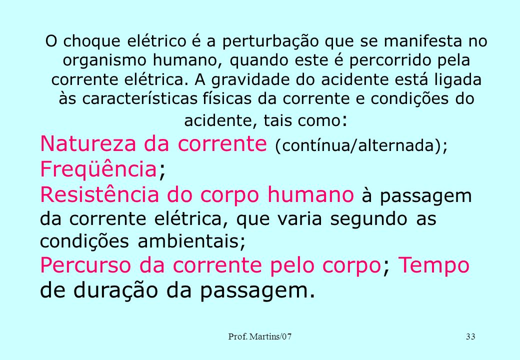Natureza da corrente (contínua/alternada); Freqüência;