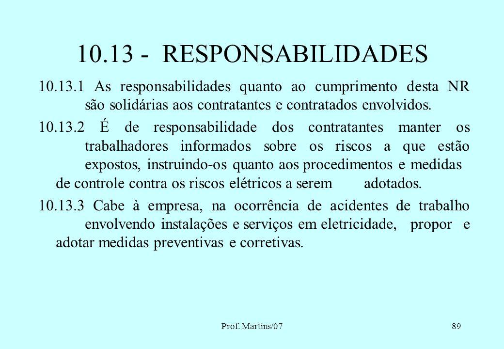 10.13 - RESPONSABILIDADES10.13.1 As responsabilidades quanto ao cumprimento desta NR são solidárias aos contratantes e contratados envolvidos.