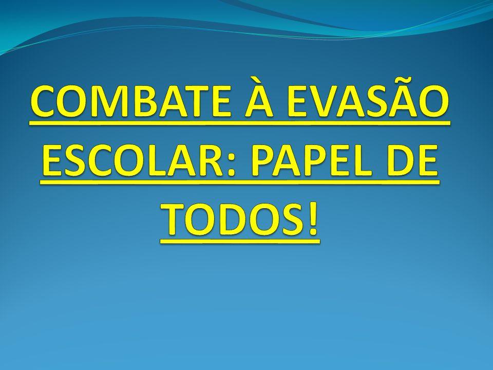 COMBATE À EVASÃO ESCOLAR: PAPEL DE TODOS!