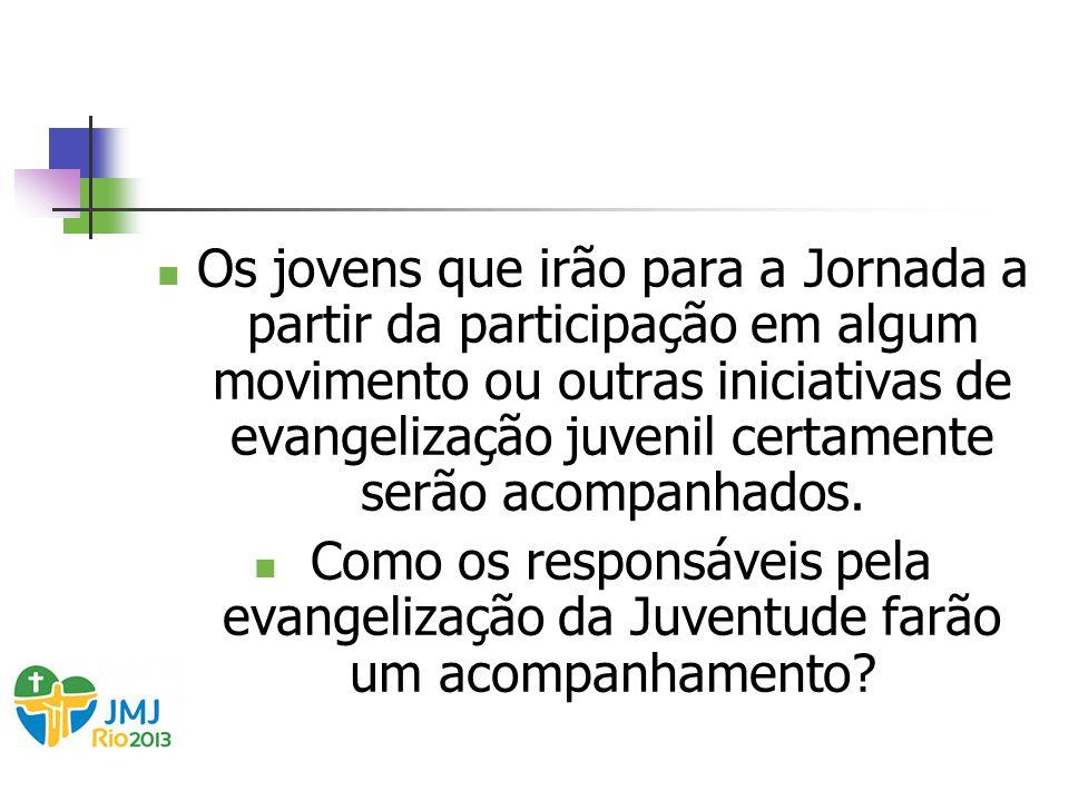 Os jovens que irão para a Jornada a partir da participação em algum movimento ou outras iniciativas de evangelização juvenil certamente serão acompanhados.