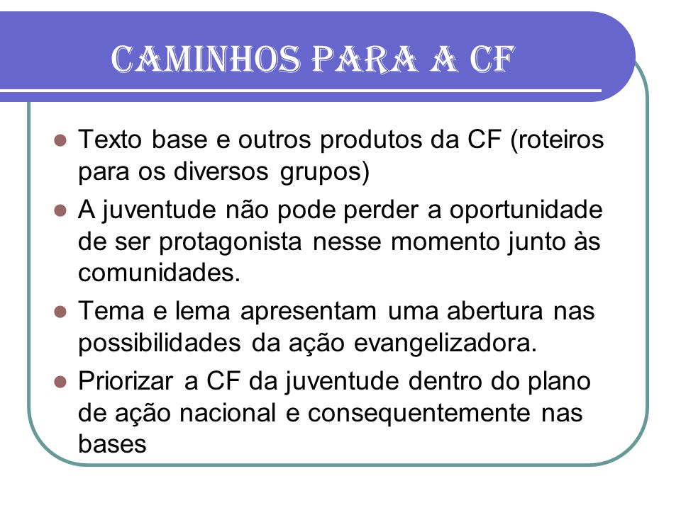 Caminhos para a CF Texto base e outros produtos da CF (roteiros para os diversos grupos)