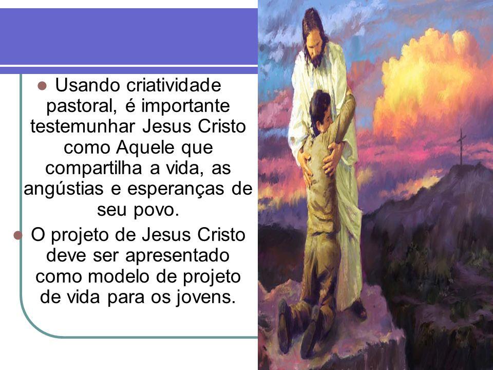 Usando criatividade pastoral, é importante testemunhar Jesus Cristo como Aquele que compartilha a vida, as angústias e esperanças de seu povo.