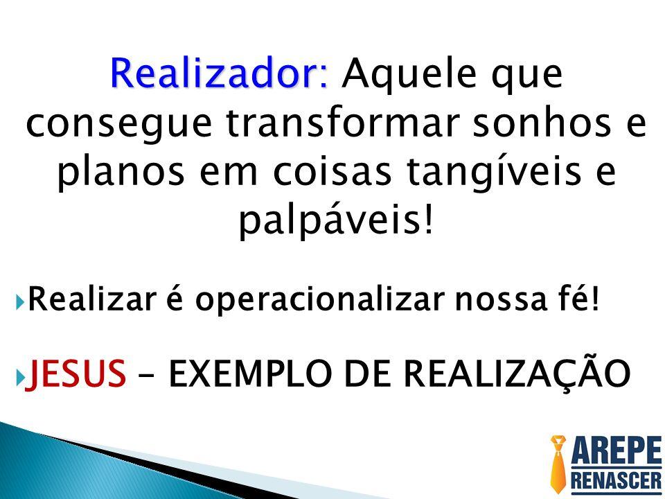 Realizador: Aquele que consegue transformar sonhos e planos em coisas tangíveis e palpáveis!