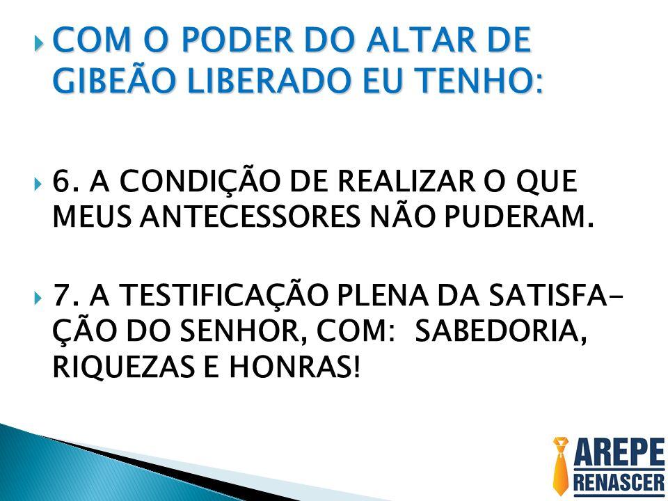 COM O PODER DO ALTAR DE GIBEÃO LIBERADO EU TENHO: