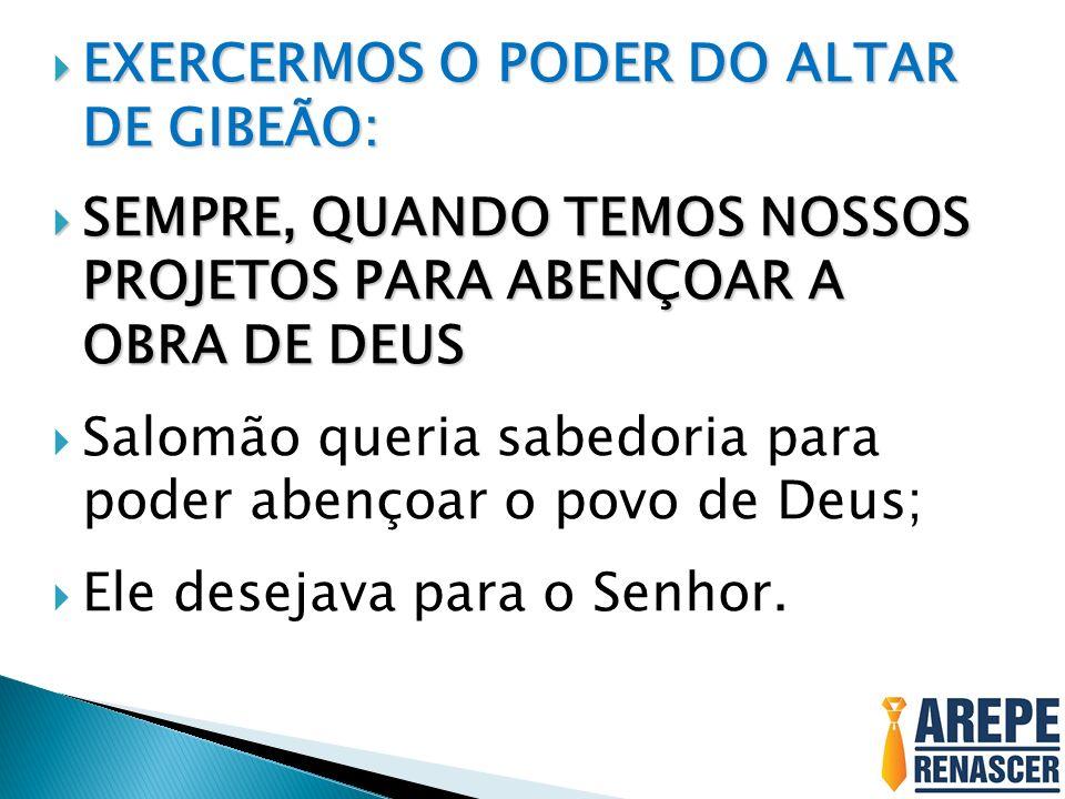 EXERCERMOS O PODER DO ALTAR DE GIBEÃO: